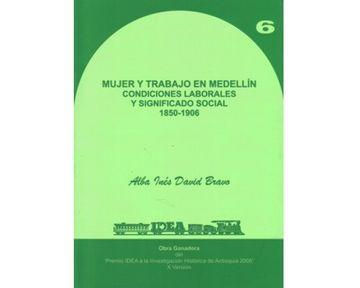 portada Mujer y Trabajo en Medellín. Condiciones Laborales y Significado Social 1850-1906 Vol. 6