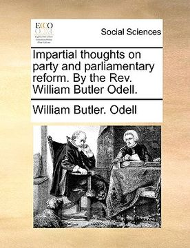 portada impartial thoughts on party and parliamentary reform. by the rev. william butler odell.