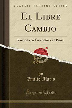 portada El Libre Cambio: Comedia en Tres Actos y en Prosa (Classic Reprint)