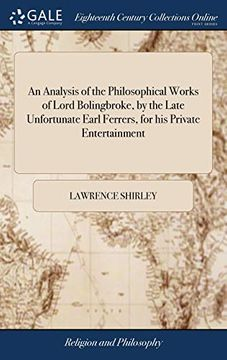 portada An Analysis of the Philosophical Works of Lord Bolingbroke, by the Late Unfortunate Earl Ferrers, for His Private Entertainment: To Which Is Prefixed, ... Earl Ferrers's Case, with That of Lord Santry (libro en Inglés)