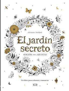 Libro El Jardin Secreto Edicion Para Artistas Un Libro Para Colorear Y Enmarcar Basford Johanna Isbn 9789877472738 Comprar En Buscalibre
