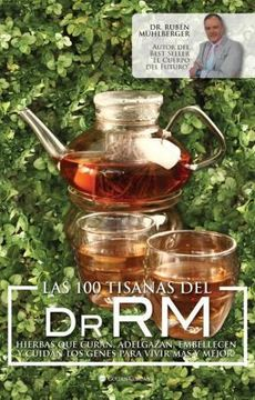 portada 100 Tisanas del dr rm Hierbas que Curan Adelgazan Embellecen y Cuidan los Genes Para Vivir