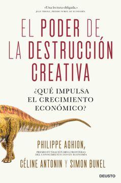 portada El Poder de la Destrucción Creativa:  Qué Impulsa el Crecimiento Económico? (Sin Colección)