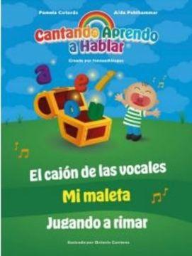 Libro Cantando Aprendo A Hablar El Cajón De Las Vocales Mi Maleta Jugando A Rimar Pamela Cotoras Isbn 9789569636660 Comprar En Buscalibre