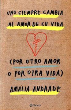 portada Uno Siempre Cambia el Amor de su Vida por Otro Amor o por Otra Vida