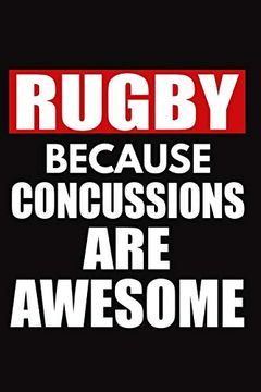 portada Rugby Because Concussions are Awesome: Rugby Notebook, Rugby Logbook, Rugby Gift for a Rugby Player, Rugby Diary (libro en Inglés)