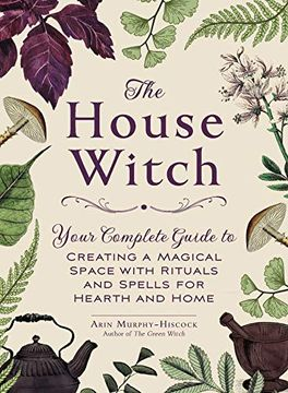 portada The House Witch: Your Complete Guide to Creating a Magical Space With Rituals and Spells for Hearth and Home (libro en Inglés)
