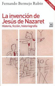 portada La Invención de Jesús de Nazaret: Historia, Ficción, Historiografía