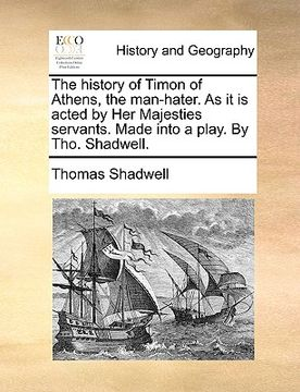 portada the history of timon of athens, the man-hater. as it is acted by her majesties servants. made into a play. by tho. shadwell.