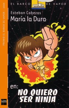portada María la Dura: No Quiero ser Ninja (Premio el Barco de Vapor 2009)
