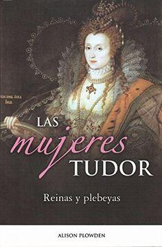 portada Mujeres Tudor, Las. Reinas y Plebeyas