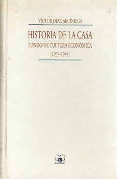 portada Historia de la Casa: Fondo de Cultura Econmica, 1934-1994 (Vida y Pensamiento de Mexico)