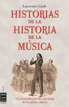portada Historias de la Historia de la Música: Un Recorrido por las Anécdotas de la Música Clásica (Musica ma non Troppo)