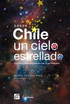 portada Desde Chile un Cielo Estrellado. Lecturas Para Fascinarse con la Astronomia