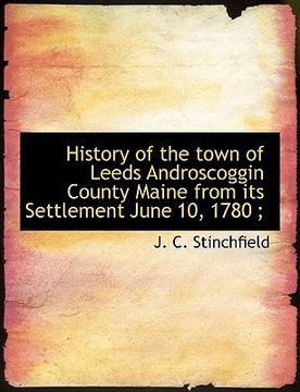 portada history of the town of leeds androscoggin county maine from its settlement june 10, 1780;