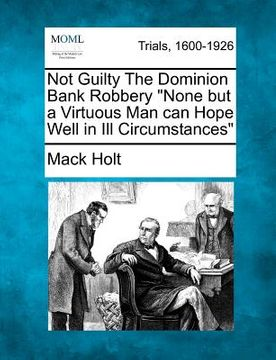 "portada not guilty the dominion bank robbery ""none but a virtuous man can hope well in ill circumstances"""