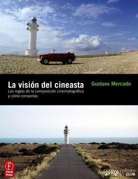 portada La Visión del Cineasta: Las Reglas de la Composición Cinematográfica y Cómo Romperlas (Anaya Multimedia Photo Club)