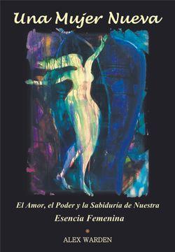 """portada UNA MUJER NUEVA - El Amor, el Poder y la Sabiduría de Nuestra Esencia Femenina"""""""