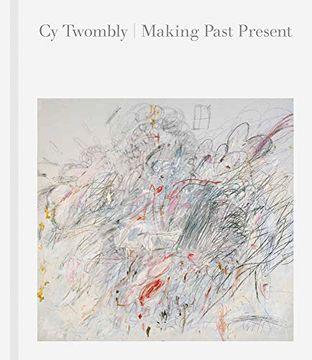 portada Cy Twombly: Making Past Present (libro en Inglés)