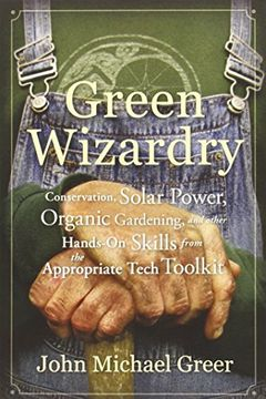 portada Green Wizardry: Conservation, Solar Power, Organic Gardening, and Other Hands-On Skills From the Appropriate Tech Toolkit