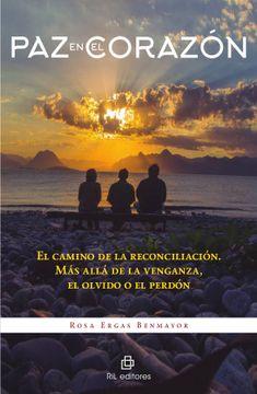 portada Paz en el Corazon: El Camino de la Reconciliacion. Mas Alla de la Venganza, el Olvido o el Perdon