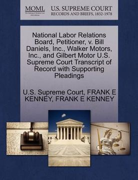 portada national labor relations board, petitioner, v. bill daniels, inc., walker motors, inc., and gilbert motor u.s. supreme court transcript of record with