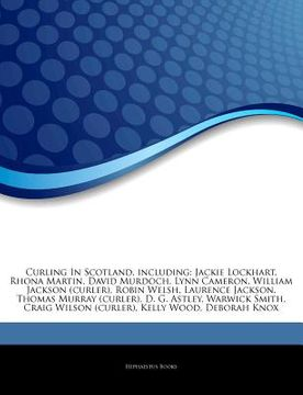portada Articles on Curling in Scotland, Including: Jackie Lockhart, Rhona Martin, David Murdoch, Lynn Cameron, William Jackson (Curler), Robin Welsh, Laurenc (libro en inglés)