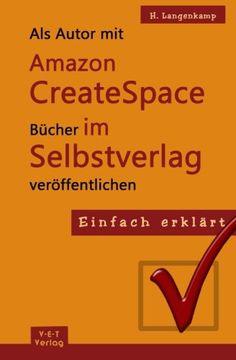 portada Einfach erklärt: Als Autor mit Amazon CreateSpace Bücher im Selbstverlag veröffentlichen: Eine Schritt-für-Schritt Anleitung von der Anmeldung bis zur Publizierung (German Edition)
