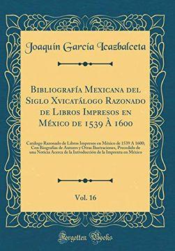 portada Bibliografía Mexicana del Siglo Xvicatálogo Razonado de Libros Impresos en México de 1539 à 1600, Vol. 160 Catálogo Razonado de Libros Impresos en.   Ilustraciones, Precedido de una Noticia ace