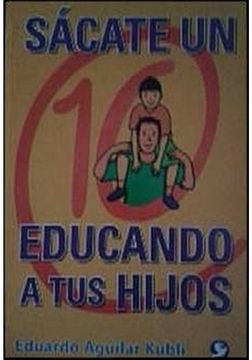 portada Sácate Un 10 Educando A Tus Hijos
