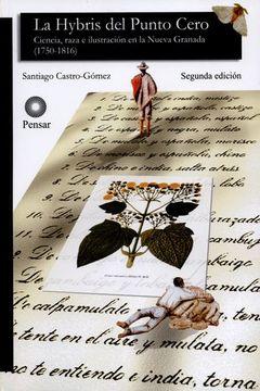 portada La Hybris del Punto Cero. Ciencia,Raza e Ilustracion en la Nueva Granada (1750-1816)
