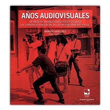 portada Años Audiovisuales. 40 Años De Audiovisuales En La Escuela De Comunicación Social De La Universidad Del Valle