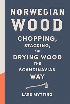 portada Norwegian Wood: Chopping, Stacking, and Drying Wood the Scandinavian Way