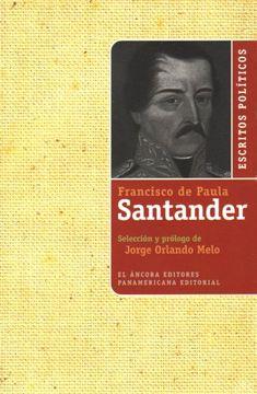 Libro escritos políticos de francisco de paula santander, jorge orlando melo, ISBN 9789583600838. Comprar en Buscalibre