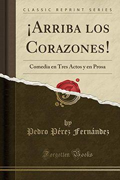 portada Arriba los Corazones!  Comedia en Tres Actos y en Prosa (Classic Reprint)