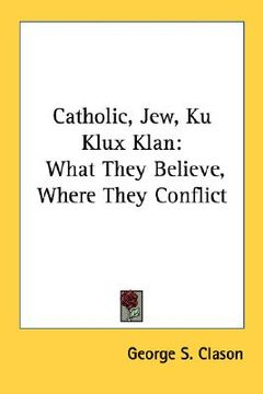 portada catholic, jew, ku klux klan: what they believe, where they conflict