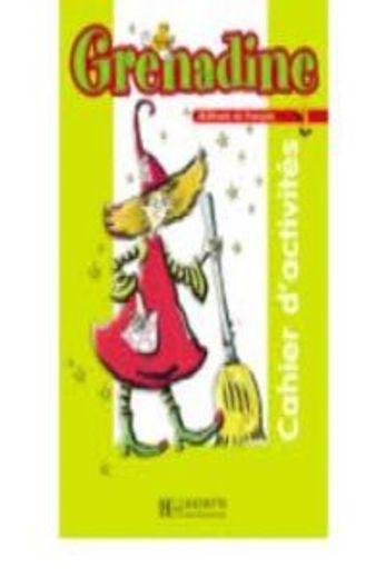 Grenadine. Méthode de français pour les enfants. Cahier d'activités. Per la Scuola elementare: Grenadine 1. Cahier D'Activitités