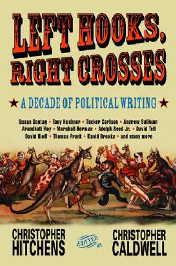 left hooks, right crosses,a decade of political writing