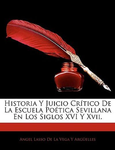 historia y juicio crtico de la escuela potica sevillana en los siglos xvi y xvii.