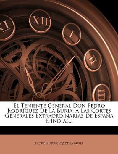 el teniente general don pedro rodr guez de la buria, a las cortes generales extraordinarias de espa a e indias...