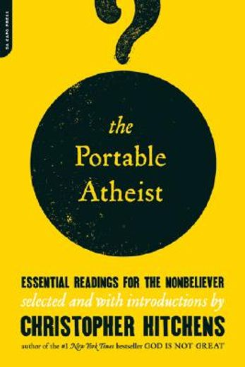 the portable atheist,essential readings for the nonbeliever