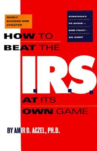 how to beat the i.r.s. at its own game,strategies to avoid-and fight-an audit
