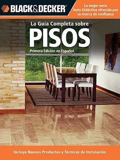 la guia completa sobre pisos / the complete guide to flooring