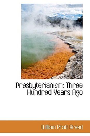 presbyterianism: three hundred years ago