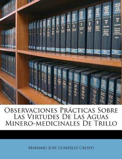 observaciones pr cticas sobre las virtudes de las aguas minero-medicinales de trillo