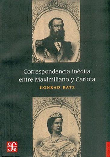 Correspondencia Inédita Entre Maximiliano y Carlota